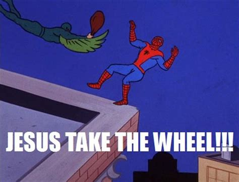 Jesus Take The Wheel Meme - best of the spiderman meme 20 pics