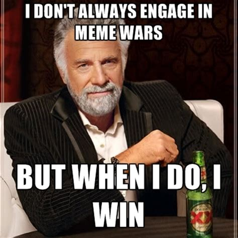 Meme I Don T Always - i don t always engage in meme wars but when i do i win