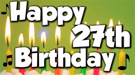 Happy 27th Birthday Wishes Happy 27th Birthday Happy Birthday To You Song Youtube