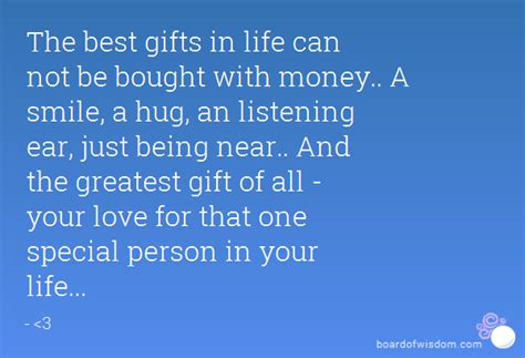 being and being bought the best gifts in life can not be bought with money a smile a hug an listening ear just