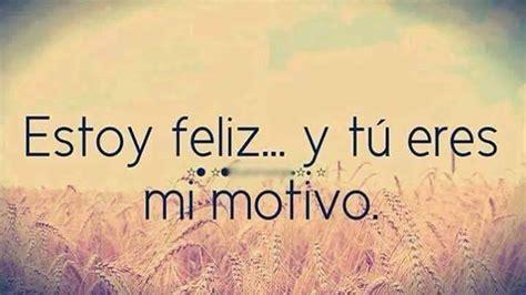 fotos de amor tumblr español estoy feliz y tu eres mi motivo imagenes de amor