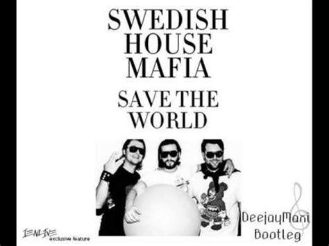 save the world swedish house mafia swedish house mafia save the world deejaymaxi bootleg 2013 youtube