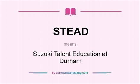 Suzuki Talent Education What Does Stead Definition Of Stead Stead Stands