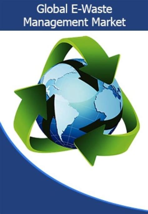Mba Waste Enterprises Acworth Ga by Global E Waste Management Market Types Sources And