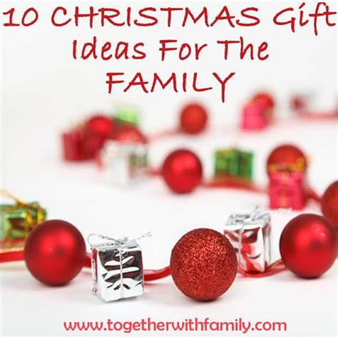 gifts for the family 10 christmas gift ideas for the family together with family