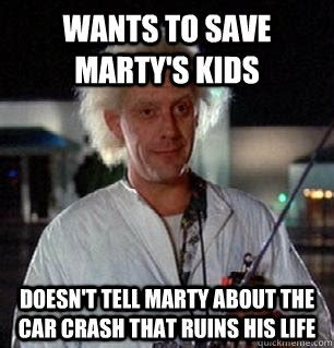 Doc Brown Meme - wants to save marty s kids doesn t tell marty about the