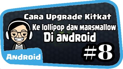 cara download mp3 dari youtube ke android cara upgrade dari kitkat ke lollipop marsmallow di android