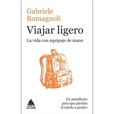 libro ligero de equipaje la viajar ligero la vida con equipaje de mano 193 tico de los libros