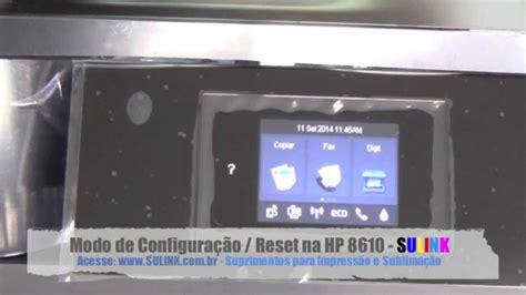reset hp officejet pro 8610 modo de configura 231 227 o e reset nas hp pro 8610 e 8620