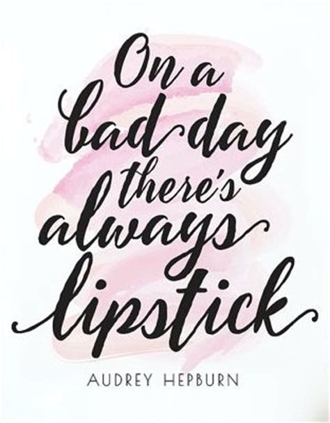 printable makeup quotes fashion quotes on a bad day there s always lipstick