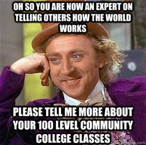 Community College Meme - oh so you are now an expert on telling others how the