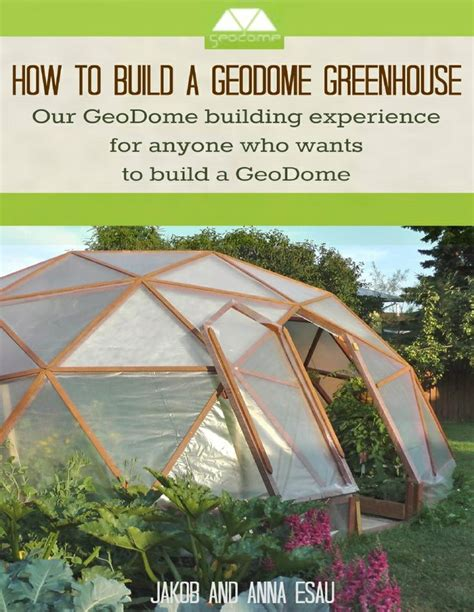 how do i build a greenhouse in my backyard how to build a geodome greenhouse yomes pinterest g 228 rten