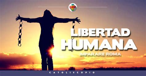 imagenes que inspiran libertad imparare roma la libertad humana catoliscopio