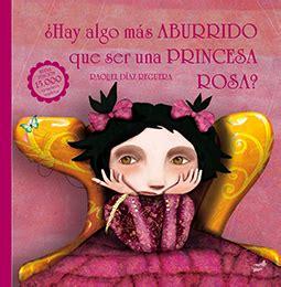 libro hay algo mas aburrido 191 hay algo mas aburrido que ser una princesa rosa distribuciones cimadevilla
