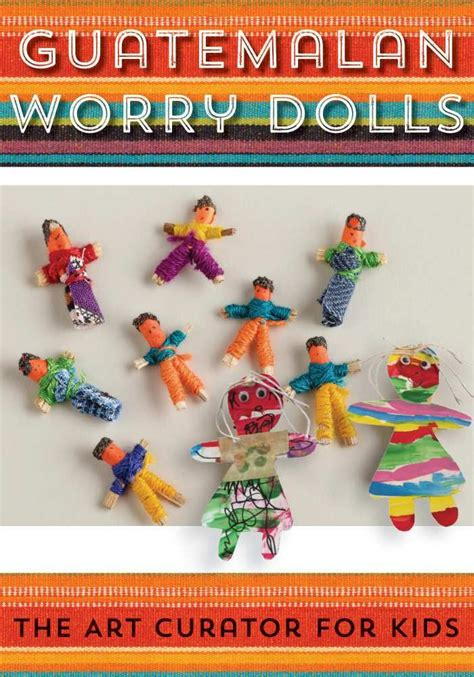 doll lesson guatemalan worry dolls lesson and project worry