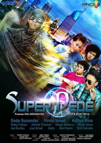 film layar lebar super hero indonesia super dede superhero khas ala sinetron indonesia