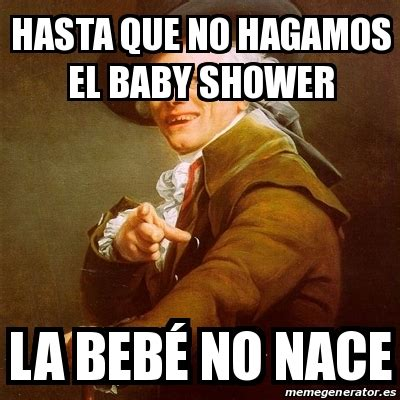 Baby Shower Memes by Meme Joseph Ducreux Hasta Que No Hagamos El Baby Shower