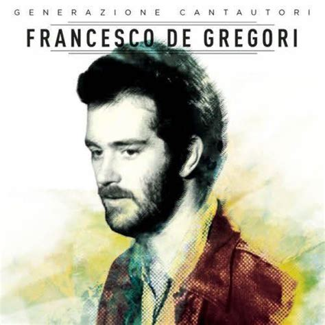 the best of de gregori francesco de gregori remastered francesco de gregori