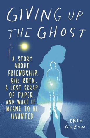 giving up the ghost a story about friendship 80s rock a lost scrap of paper and what it