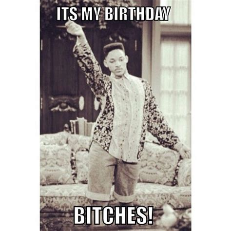 Birthday Bitch Meme - its my birthday quotes funny quotesgram