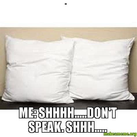 Meme Pillows - pillows me shhhh don t speak shhh make a meme