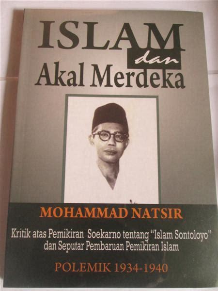 Pertarungan Pemikiran Islam Di Indonesia Kritik Kritik Terhadap Islam islam dan akal merdeka arsip indonesia