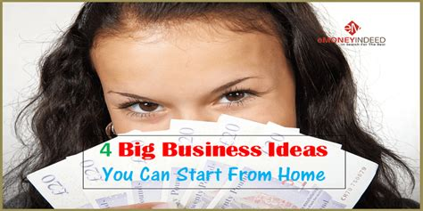 Small Business Ideas You Can Start From Home 4 Big Business Ideas You Can Start From Home Emoneyindeed