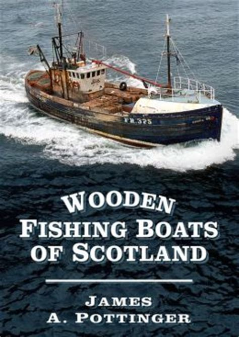 sea fishing boats for sale in scotland wooden fishing boats of scotland by james a pottinger