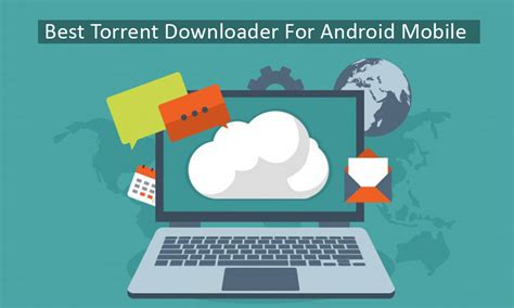 downloaders for android the best torrent downloader for android mobile phone