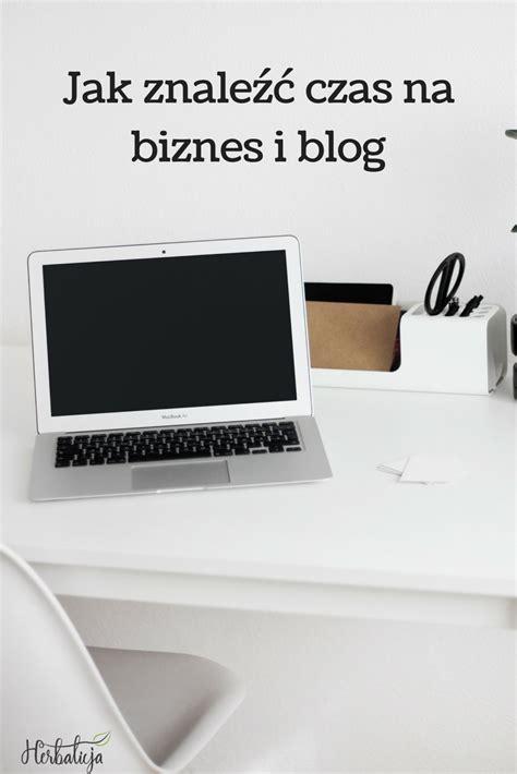 jak udelat layout na blog jak znaleźć czas na biznes lub blog nawet jeśli masz pracę
