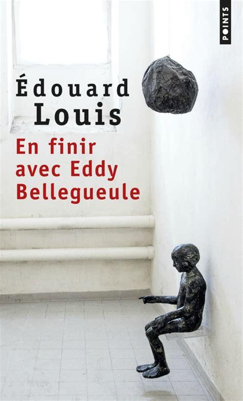 en finir avec eddy quot en finir avec eddy bellegueule quot de edouard louis r 232 glement de comptes le journal de pok