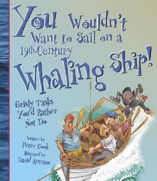 you wouldnt want to 1909645222 you wouldn t want to sail on a 19th century whaling ship grisly tasks you d rather not do by