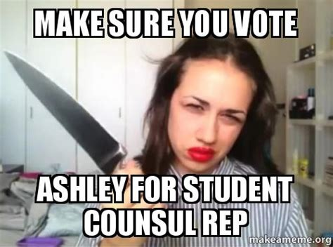 Make A Meme Video - make sure you vote ashley for student counsul rep make a