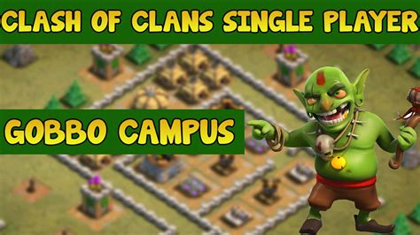 clash of clans single player clash of clans single player 22 gobbo cus youtube