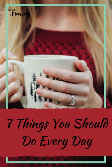 7 Did You Things You Should by 7 Things You Should Do Every Day Hodge Podge Moments