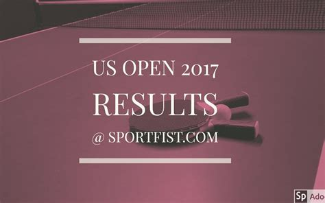 us open table tennis 2017 2017 us open results on sportfist com