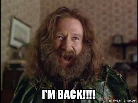 Im Back Meme - i m back robin williams what year is it jumanji