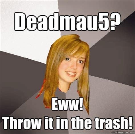 Eww Meme - deadmau5 eww throw it in the trash musically