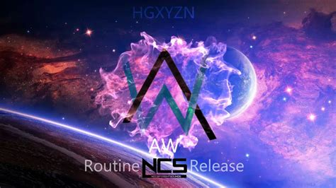 alan walker routine alan walker routine ncs release youtube