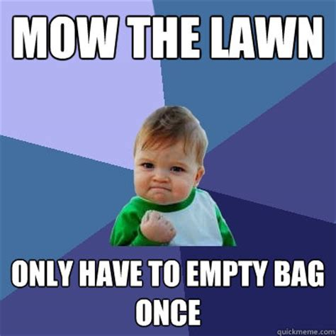 Grass Memes - mow the lawn only have to empty bag once success kid