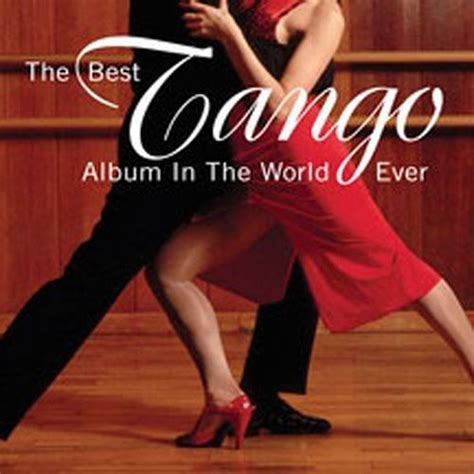 The Best Tango Album in the World, Ever!   Various Artists