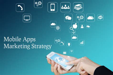 mobile apps marketing strategy ios and android mobile apps marketing strategy