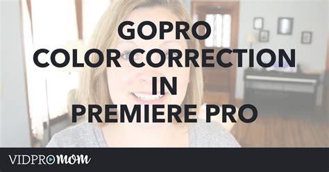 color correction premiere gopro color correction in premiere pro vidpromom