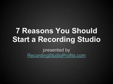 7 Reasons To Start A by 7 Reasons You Should Start A Recording Studio