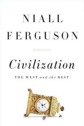 civilization is not yet civilized books civilization niall ferguson 9781594203053