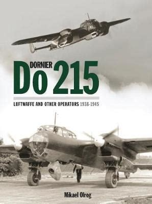 libro dornier do 215 luftwaffe dornier do 215 luftwaffe and other operators 1938 1945 mikael olrog 9781906537524