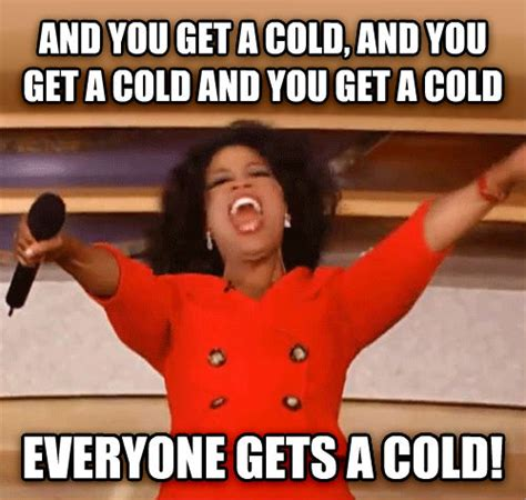 Head Cold Meme - livememe com oprah you get a car and you get a car