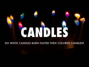 does white candles burn faster than colored candles do white candles burn faster then colored candles by