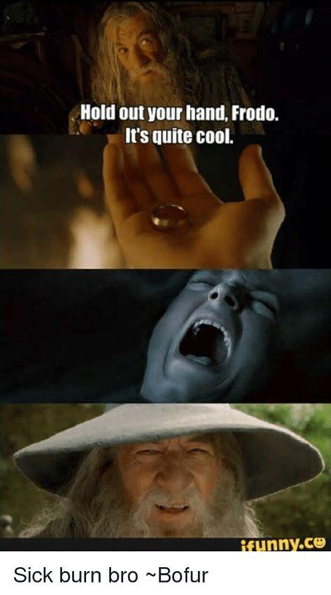 Burn Meme - 25 best memes about sick burn bro sick burn bro memes