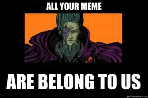 All Your Base Are Belong To Us Meme - all your upvotes are belong to us all your base quickmeme